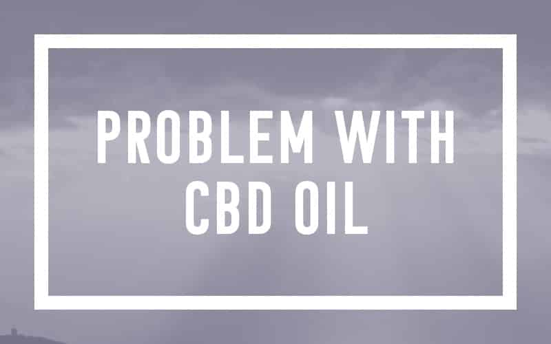 The Problem with CBD Oil